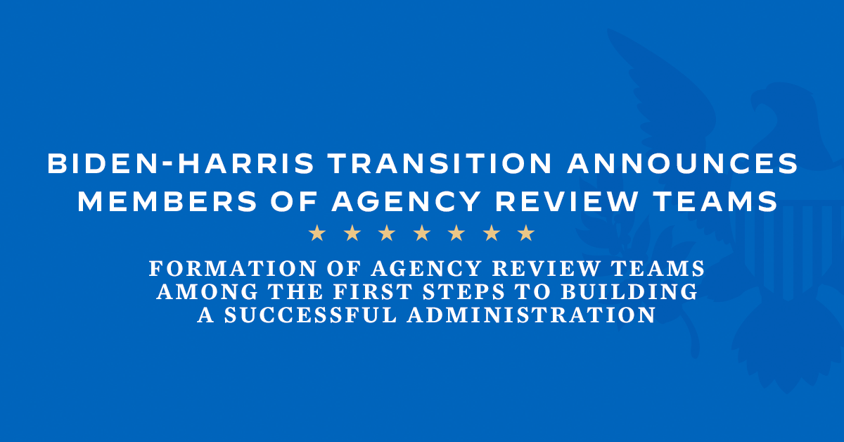 Text that says Biden Harris Transition Announces Members of Agency Review Teams